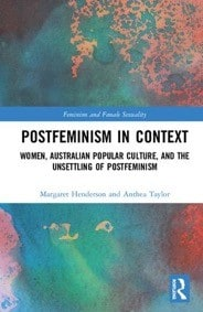 Book cover: Postfeminism in Context: Women, Australian Popular Culture, and the Unsettling of Postfeminism