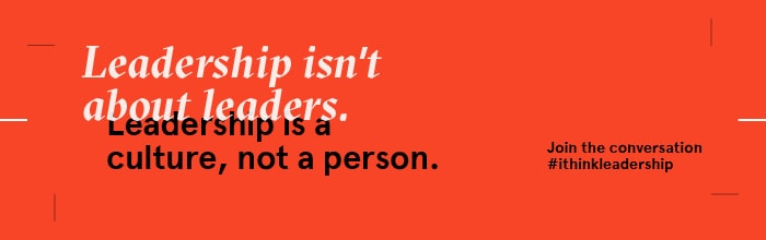 Leadership isn't about leaders. Leader is a culture, not a person. Join the conversation #ithinkleadership