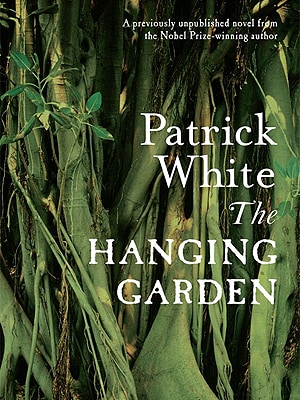 Patrick White's lost novel 'The Hanging Garden' has recently been published, thanks to professors Margaret Harris and Elizabeth Webby.