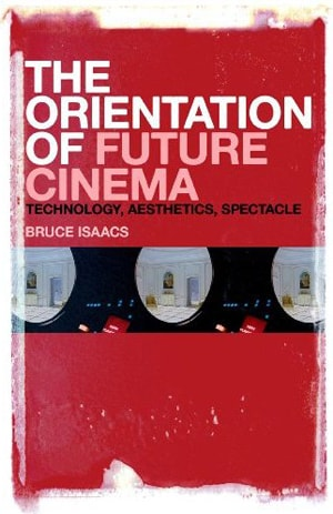 'The Orientation of Future Cinema' by Dr Bruce Isaacs.