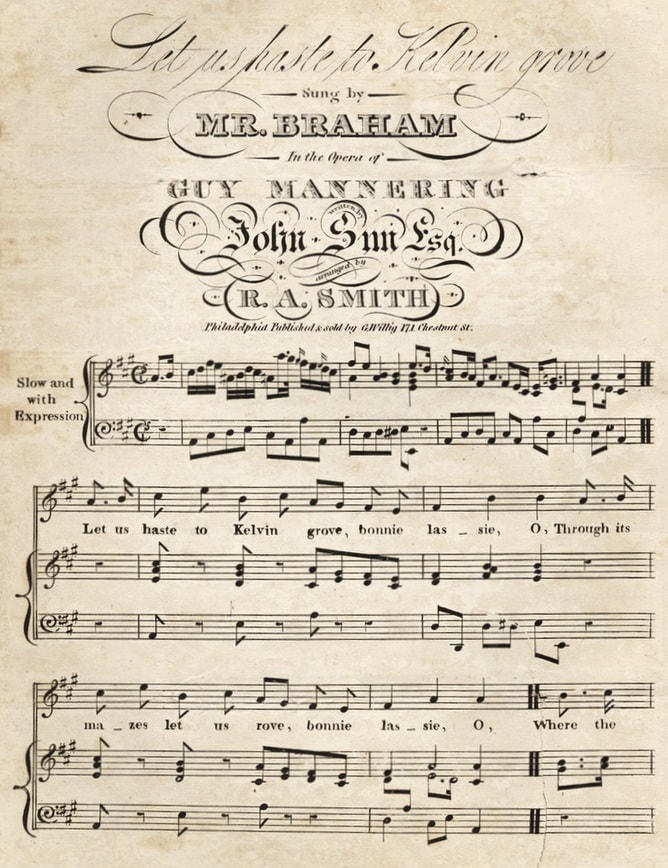 Let us haste to Kelvin Grove, sung by Mr. Braham in the opera of Guy  Mannering, written by John Sim, esq., arranged by R. A. Smith  (Philadelphia: G. Willig, ...