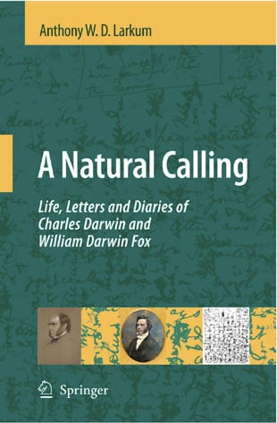 Book cover of 'A Natural Calling: Life, Letters and Diaries of Charles Darwin and William Darwin Fox', by Professor Tony Larkum from the School of Biological Sciences.